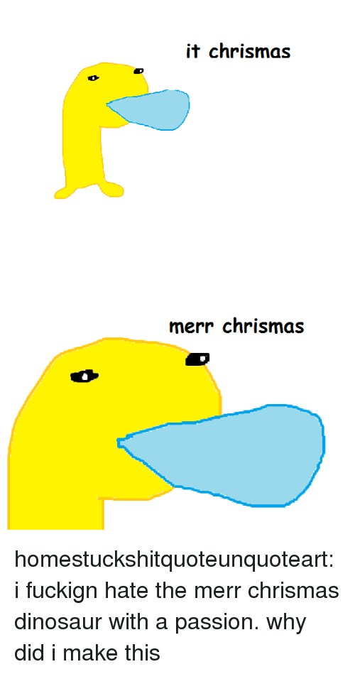 Dinosaur, Target, and Tumblr: it chrismas   merr chrismas homestuckshitquoteunquoteart:  i fuckign hate the merr chrismas dinosaur with a passion. why did i make this