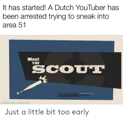 scout: It has started! A Dutch YouTuber has  been arrested trying to sneak into  area 51  Meet  THE  SCOUT  made with mematic Just a little bit too early