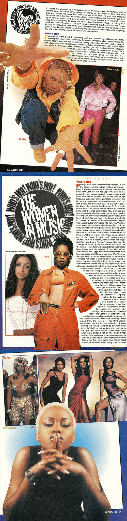 Bad, Kelis, and Life: it, helping her disovery lay a foundation for his fledgling career The respected and in-  demand artst discovered Carter singing for money on the streets of Ne York Citys  Greenwich Village and signed him, then took him to the studio to work with producers  Timbaland, Nokio, Bink Dog, the Flavahood team, and Gerald issac. In the studio herself work  ing on her own project, Missy plans an album release later this year...Back with their master-  piece, female supergroup En Vogue has a new album, Masterpiece Theatre, a 13-song work  which saw them joining forces once again with the producing duo, Denzil Foster and Thomas  McElroy, who helped put them on the map. Still appreciated by fans for the sophistication and  glamour they brought back to female R&8 groups, En Vogue is the quintessential girl group.  one of the foundations upon which rhythm 'n blues was built.  WHO'S NOT  showing than whats been reflected by the sales of her second album, Fear Of Flying. Not  that she doein't have fans, but her skills are lacking and need serious work..Out of the gate  with a bang, newcomer Kelis attracted attention with her anthemic first single, but the rest of  her albun, Kleidoscope, failed to measure up. Shes gt a nice marketable look and sound.  however, so there's lots to salvage for the next time around..We'll  make it short and sweet. What happened to Keisha, Kima, and  Pam? Once the strongest group on the Bad Boy  Entertainment's roster, these three ladies exuded, street atti  tude mixed with smoldering urban sex appeal, Dust 'em off, and  bring 'em on back, we say!  MARY J. BLIGE  DA BRAT  14 WORD UP!   BYJAN PETERS  WHO'S HOT  rhaps more than any other female rapper, Lil Kim  has come to define today's hip-hop generation  brash, irreverent, outspoken, vulnerable, and real. Hot  since Hard Core, L Kim has upped the ante on her  populatity by making strategik career moves which  have kept her in demand and in the publics eye  through a succession of