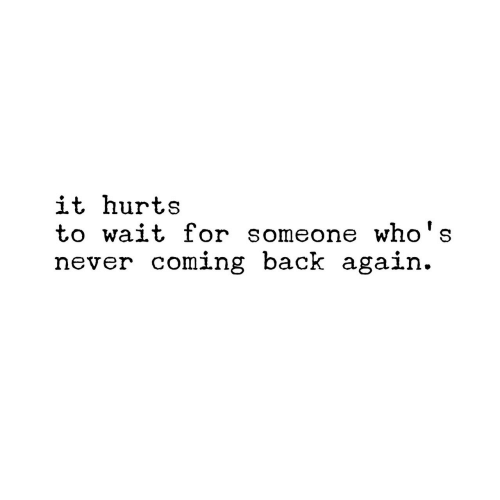 Never, Back, and Hurts: it hurts  to wait for someone who's  never coming back again.