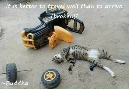 Buddha, Well, and  Better: It is better to trgvel well than to arrive  roken  Buddha