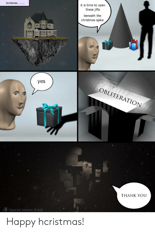 Christmas, Fresh, and Meme: it is time to open  hcristmas..  these jifts  beneath the  christmas spike  yes  OBLITERATION  THANK YOU  f Special meme fresh Happy hcristmas!