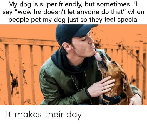 their: It makes their day