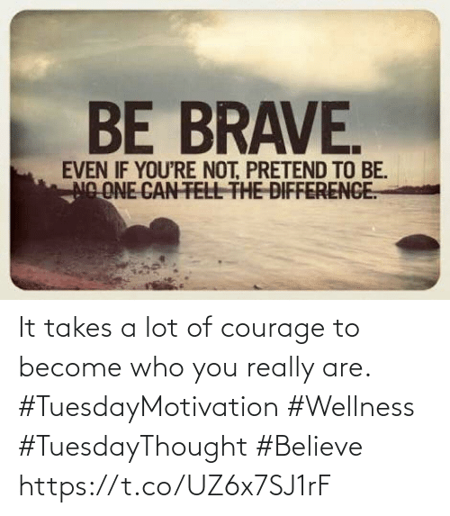 Love for Quotes: It takes a lot of courage to become who you really are.   #TuesdayMotivation #Wellness  #TuesdayThought #Believe https://t.co/UZ6x7SJ1rF