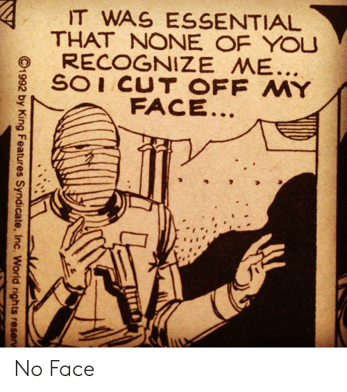 World, Syndicate, and King: IT WAS ESSENTIAL  THAT NONE OF YOU  RECOGNIZE ME...  SOI CUT OFF MY  FACE..  C1992 by King Features Syndicate, Inc. World rights reserv No Face