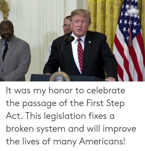 Act, Step, and Will: It was my honor to celebrate the passage of the First Step Act. This legislation fixes a broken system and will improve the lives of many Americans!