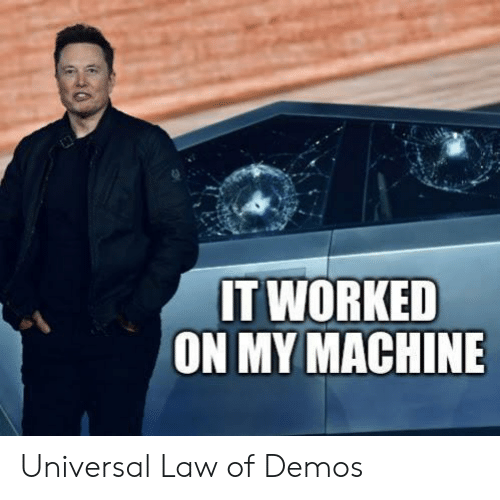 law: IT WORKED  ON MY MACHINE Universal Law of Demos