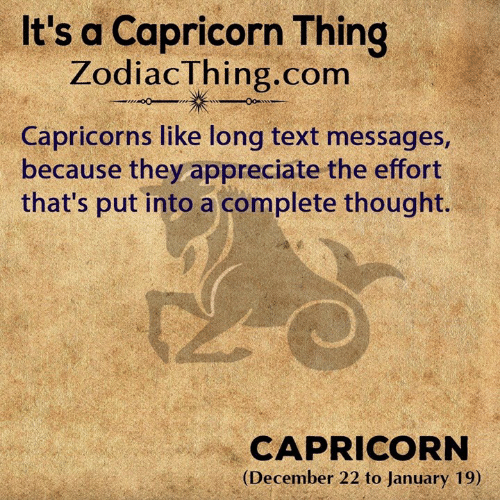Appreciate, Capricorn, and Text: It's a Capricorn Thing  ZodiacThing.com  Capricorns like long text messages,  because they appreciate the effort  that's put into a complete thought.  CAPRICORN  (December 22 to January 19)
