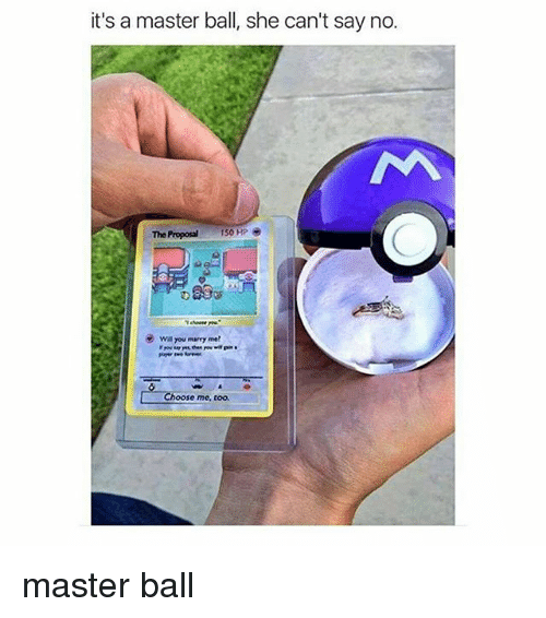 Black Twitter, Marry Me, and The Proposal: it's a master ball, she can't say no.  The Proposal  150 HP  wa You marry me!  hoose me, too. master ball