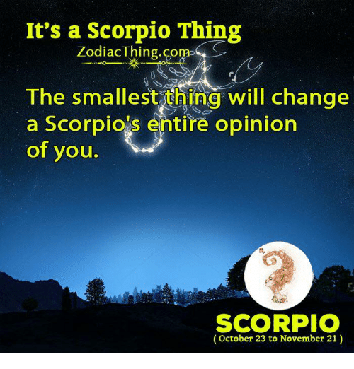 Opinionated: It's a Scorpio Thing  ZodiacThing.co  The smallest thing will change  a Scorpio's entire opinion  of you.  m.  SCORPIO  (October 23 to November 21)