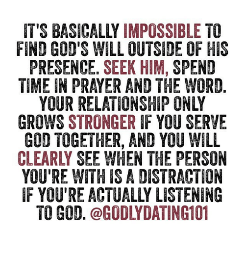 Memes, 🤖, and Presence: IT'S BASICALLY  IMPOSSIBLE  TO  FIND GOD'S WILL OUTSIDE 1F HIS  PRESENCE. SEEK HIM  SPEND  TIME IN PRAYER AND THE WORD  GROWS STRONGER  IF YOU SERVE  GOD TOGETHER, AND YOU WILL  CLEAR SEE WHEN THE PERSON  YOURE WITH IS A DISTRACTION  IF YOU'RE ACTUALLY LISTENING