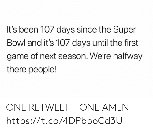 Football, Nfl, and Sports: It's been 107 days since the Super  Bowl and it's 107 days until the first  game of next season. We're halfway  there people! ONE RETWEET = ONE AMEN https://t.co/4DPbpoCd3U