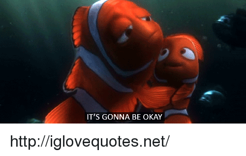 Http, Okay, and Net: IT'S GONNA BE OKAY http://iglovequotes.net/