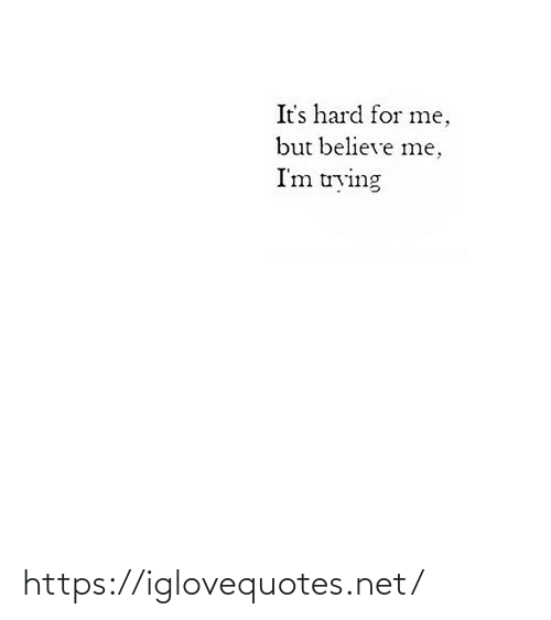 Im Trying: It's hard for me,  but believe me,  I'm trying https://iglovequotes.net/