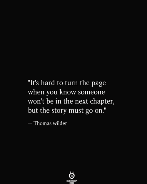 """Know Someone: """"It's hard to turn the page  when you know someone  won't be in the next chapter,  but the story must go on.""""  - Thomas wilder  RELATIONSHIP  RILES"""