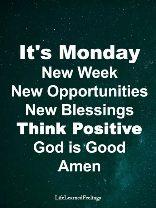 God, Memes, and Good: It's Monday  New Week  New Opportunities  New Blessings  Think Positive  God is Good  Amen  LifeLearnedFeelings