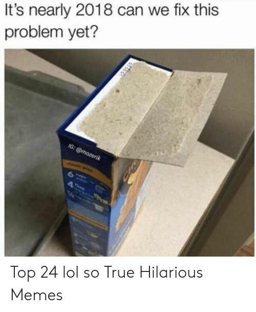 Lol, Memes, and True: It's nearly 2018 can we fix this  problem yet? Top 24 lol so True Hilarious Memes