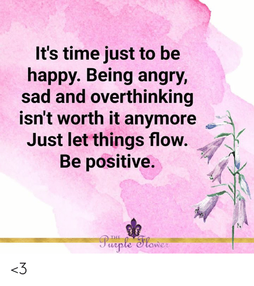 Memes, Happy, and Purple: It's time just to be  happy. Being angry,  sad and overthinking  isn't worth it anymore  Just let things flow.  Be positive.  Purple lower  THE <3