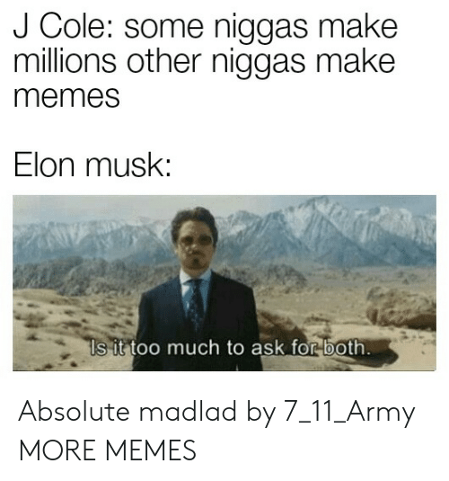 7/11, Dank, and J. Cole: J Cole: some niggas make  millions other niggas make  memes  Elon musk:  Is it too much to ask for both Absolute madlad by 7_11_Army MORE MEMES