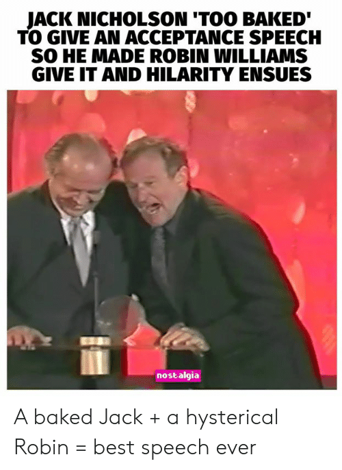 Baked, Jack Nicholson, and Memes: JACK NICHOLSON 'TOO BAKED  TO GIVE AN ACCEPTANCE SPEECH  SO HE MADE ROBIN WILLIAMS  GIVE IT AND HILARITY ENSUES  nostalgia A baked Jack + a hysterical Robin = best speech ever