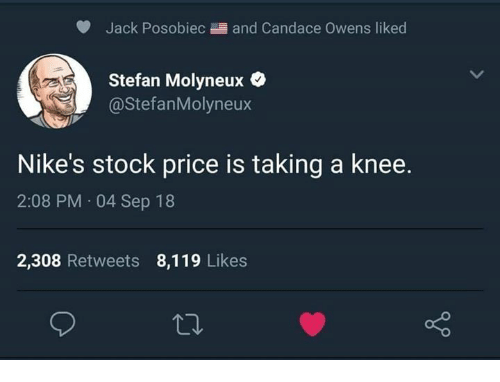 nikes: Jack Posobiec and Candace Owens liked  Stefan Molyneux  @StefanMolyneux  Nike's stock price is taking a knee.  2:08 PM 04 Sep 18  2,308 Retweets 8,119 Likes