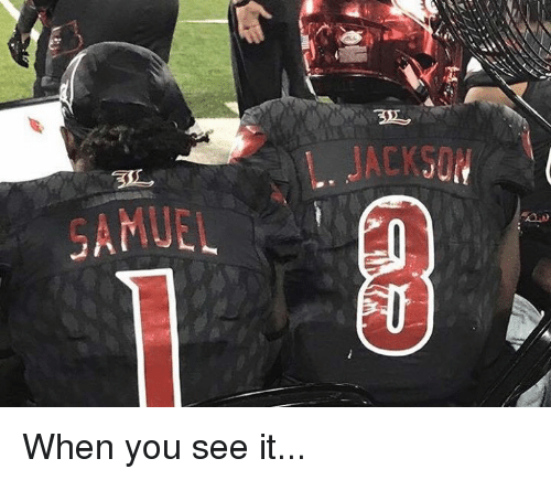 Nfl, When You See It, and You: JACKSO  SAMUE When you see it...