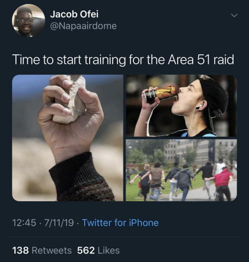 Area: Jacob Ofei  @Napaairdome  Time to start training for the Area 51 raid  12:45 · 7/11/19 · Twitter for iPhone  138 Retweets 562 Likes