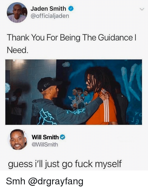 jaden smith: Jaden Smith  @officialjaden  Thank You For Being The Guidance l  Need  Will Smith  @WillSmith  guess i'll just go fuck myself Smh @drgrayfang