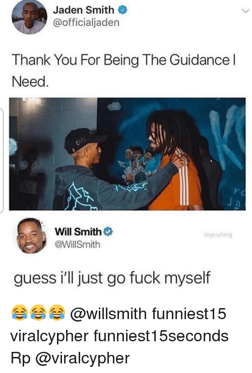 Jaden: Jaden Smith  @officialjaden  Thank You For Being The Guidance l  Need  Will Smith  @WillSmith  drgraylang  guess i'll just go fuck myself 😂😂😂 @willsmith funniest15 viralcypher funniest15seconds Rp @viralcypher