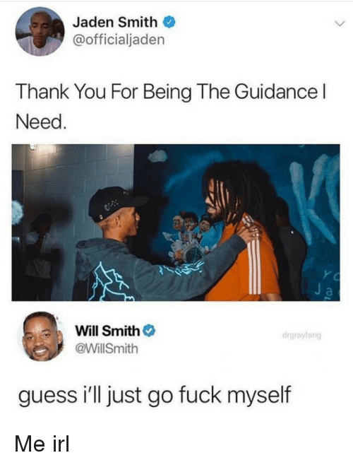 jaden smith: Jaden Smith  @officialjaden  Thank You For Being The Guidance l  Need  Will Smith  @WillSmith  drgrayfang  guess i'll just go fuck myself Me irl