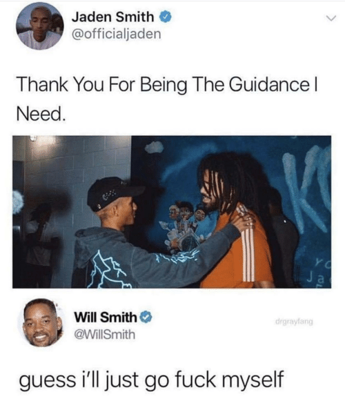 Jaden Smith, Will Smith, and Thank You: Jaden Smith  @officialjaden  Thank You For Being The Guidance  Need  Ja  Will Smith  drgraylang  @WillSmith  guess i'll just go fuck myself