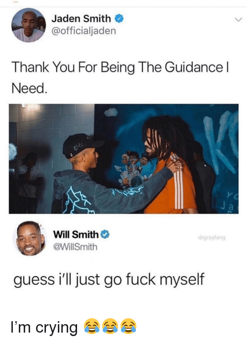 jaden smith: Jaden Smith  @officialjaden  Thank You For Being The Guidancel  Need  a  Will Smithネ  @WillSmith  drgraylang  guess i'll just go fuck myself I'm crying 😂😂😂
