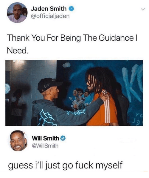 Jaden: Jaden Smith  @officialjaden  Thank You For Being The Guidancel  Need  Y C  Ja  Will Smith  @WillSmith  guess i'll just go fuck myself