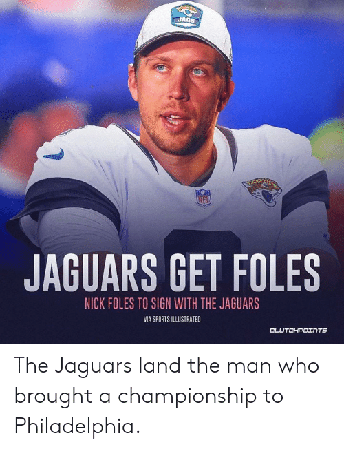 Nfl, Sports, and Nick: JAGS  NFL  JAGUARS GET FOLES  NICK FOLES TO SIGN WITH THE JAGUARS  VIA SPORTS ILLUSTRATED The Jaguars land the man who brought a championship to Philadelphia.