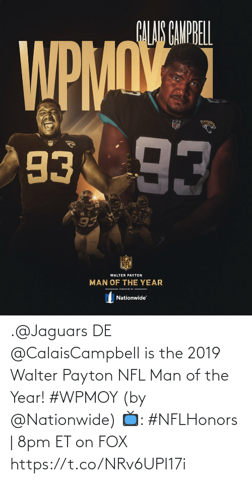 year: .@Jaguars DE @CalaisCampbell is the 2019 Walter Payton NFL Man of the Year! #WPMOY (by @Nationwide)  📺: #NFLHonors | 8pm ET on FOX https://t.co/NRv6UPI17i