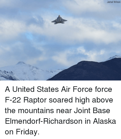 f-22: Jamal Wilson A United States Air Force force F-22 Raptor soared high above the mountains near Joint Base Elmendorf-Richardson in Alaska on Friday.