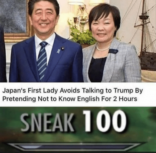 first lady: Japan's First Lady Avoids Talking to Trump By  Pretending Not to Know English For 2 Hours  SNEAK 100