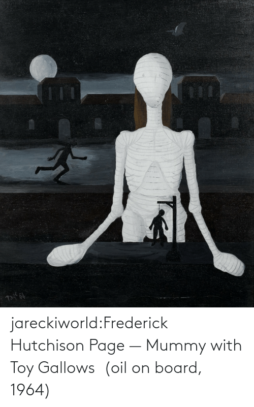 page: jareckiworld:Frederick Hutchison Page — Mummy with Toy Gallows (oil on board, 1964)