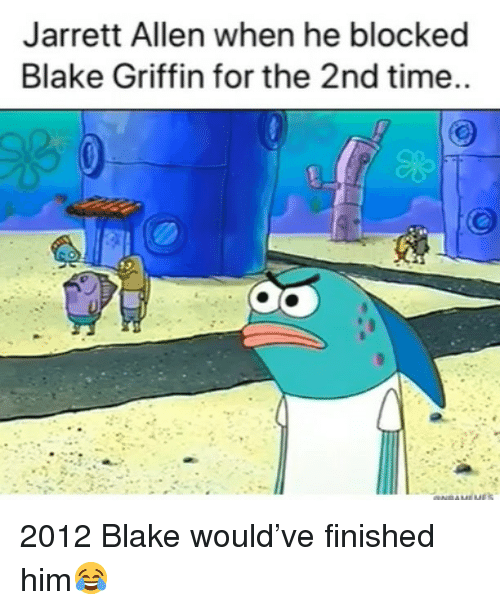 Basketball, Blake Griffin, and Nba: Jarrett Allen when he blocked  Blake Griffin for the 2nd time.. 2012 Blake would've finished him😂