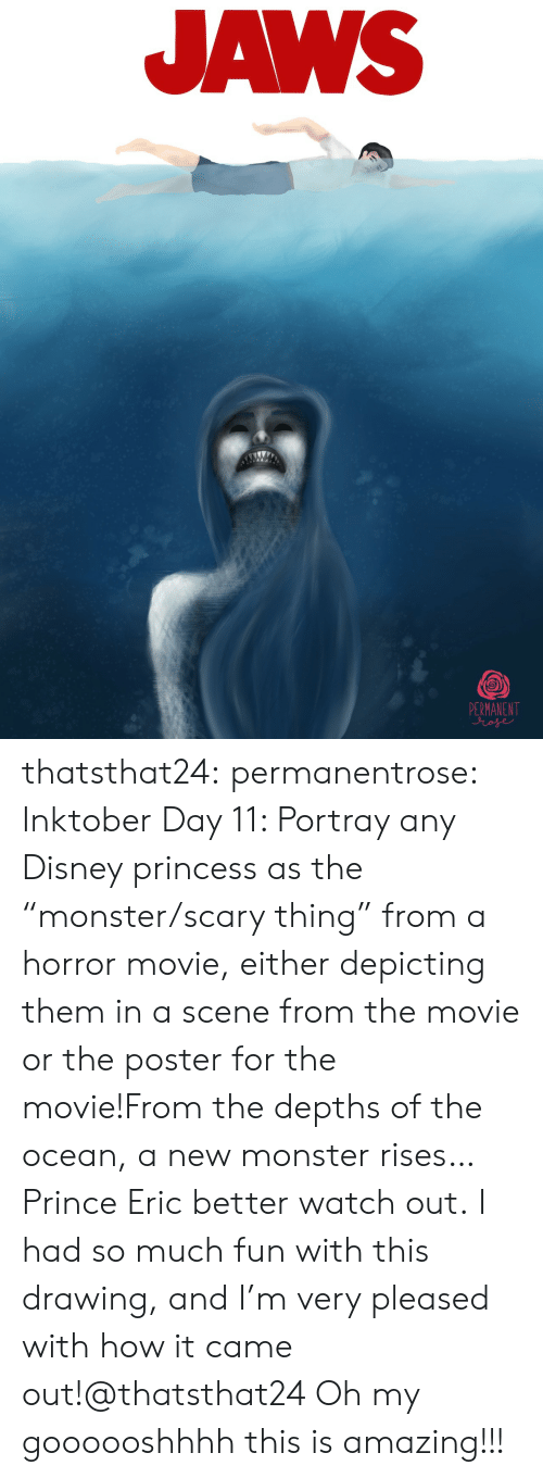 """Disney, Monster, and Prince: JAWS  PERMANENT  ose thatsthat24:  permanentrose:  Inktober Day 11: Portray any Disney princess as the """"monster/scary thing"""" from a horror movie, either depicting them in a scene from the movie or the poster for the movie!From the depths of the ocean, a new monster rises…Prince Eric better watch out.I had so much fun with this drawing, and I'm very pleased with how it came out!@thatsthat24  Oh my goooooshhhh this is amazing!!!"""