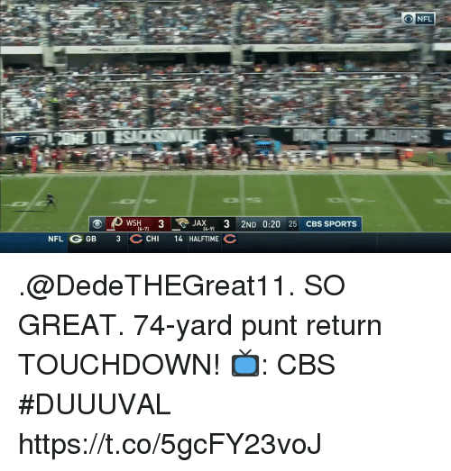 Memes, Nfl, and Sports: JAX 3 2ND 0:20 25 CBS SPORTS  (6-71  (4-9)  NFL G GB 3 CHI 14 HALFTIME .@DedeTHEGreat11. SO GREAT.  74-yard punt return TOUCHDOWN!  📺: CBS #DUUUVAL https://t.co/5gcFY23voJ
