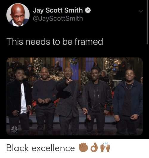 Jay: Jay Scott Smith  @JayScottSmith  This needs to be framed  NBC Black excellence ✊🏾👌🏾🙌🏾
