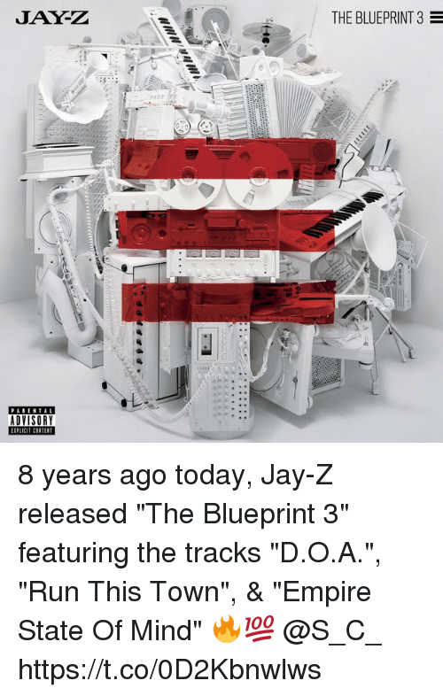 """Jays: JAY-Z  THE BLUEPRINT 3  ADVISORY 8 years ago today, Jay-Z released """"The Blueprint 3"""" featuring the tracks """"D.O.A."""", """"Run This Town"""", & """"Empire State Of Mind"""" 🔥💯 @S_C_ https://t.co/0D2Kbnwlws"""