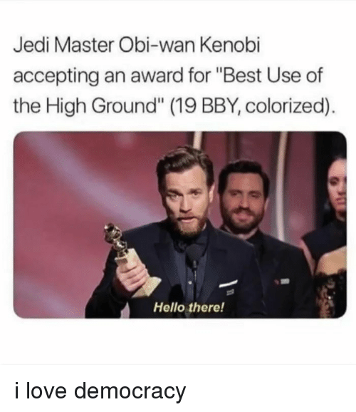 """Hello, Jedi, and Love: Jedi Master Obi-wan Kenobi  accepting an award for """"Best Use of  the High Ground"""" (19 BBY, colorized).  Hello there! i love democracy"""