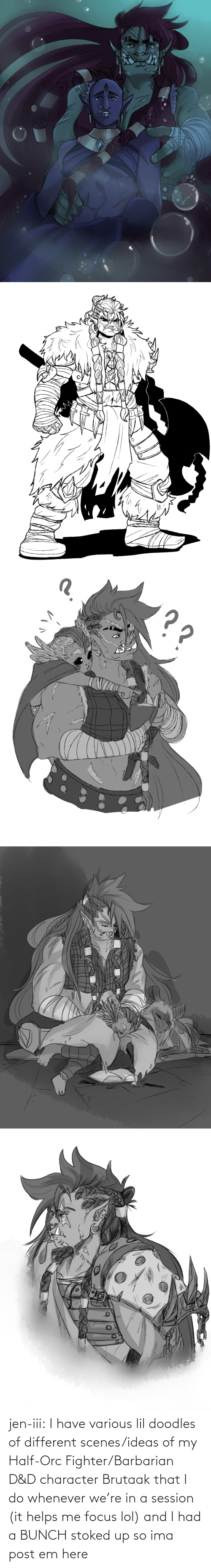 whenever: jen-iii:  I have various lil doodles of different scenes/ideas of my Half-Orc Fighter/Barbarian D&D character Brutaak that I do whenever we're in a session (it helps me focus lol) and I had a BUNCH stoked up so ima post em here