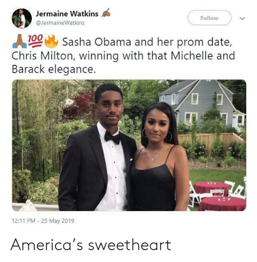 sweetheart: Jermaine Watkins  Follow  @JermaineWatkins  100 Sasha Obama and her prom date,  Chris Milton, winning with that Michelle and  Barack elegance.  12:11 PM 25 May 2019 America's sweetheart