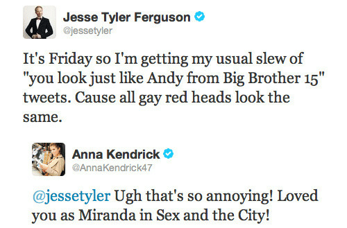 """anna kendrick: Jesse Tyler Ferguson  @jessetyler  It's Friday so I'm getting my usual slew of  """"you look just like Andy from Big Brother 15""""  tweets. Cause all gay red heads look the  same.   Anna Kendrick  @AnnaKendrick47  @jessetyler Ugh that's so annoying! Loved  vou as Miranda in Sex and the"""