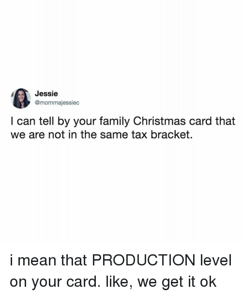 Christmas, Family, and Mean: Jessie  @mommajessiec  I can tell by your family Christmas card that  we are not in the same tax bracket. i mean that PRODUCTION level on your card. like, we get it ok