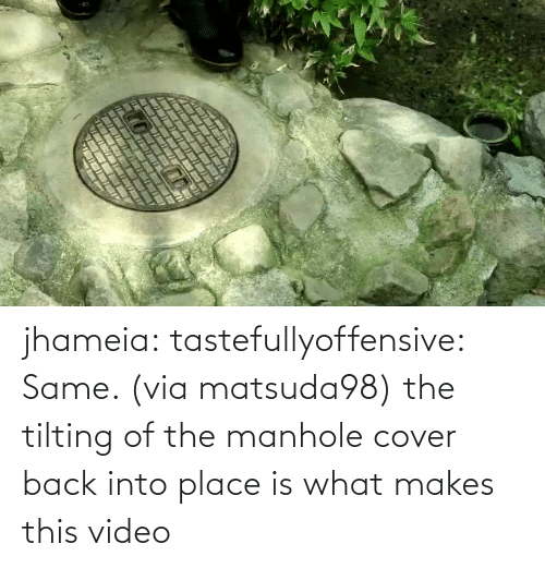 Video: jhameia: tastefullyoffensive: Same. (via matsuda98) the tilting of the manhole cover back into place is what makes this video