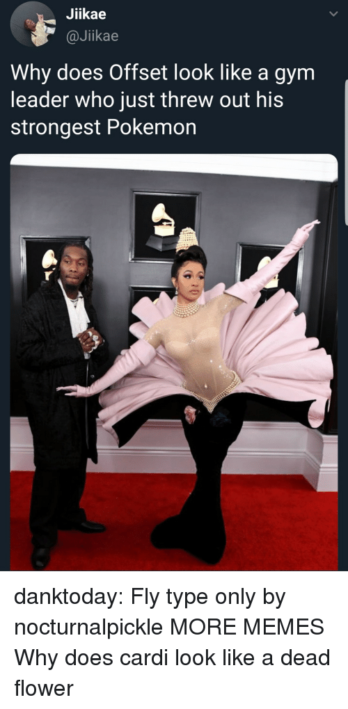 offset: Jiikae  @Jikae  Why does Offset look like a gym  leader who just threw out his  strongest Pokemon danktoday:  Fly type only by nocturnalpickle MORE MEMES  Why does cardi look like a dead flower
